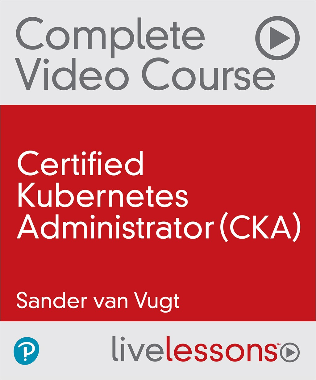Certified Kubernetes Administrator (CKA) Complete Video Course (Video Training)
