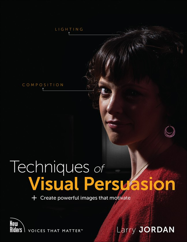 Techniques of Visual Persuasion: Create powerful images that motivate