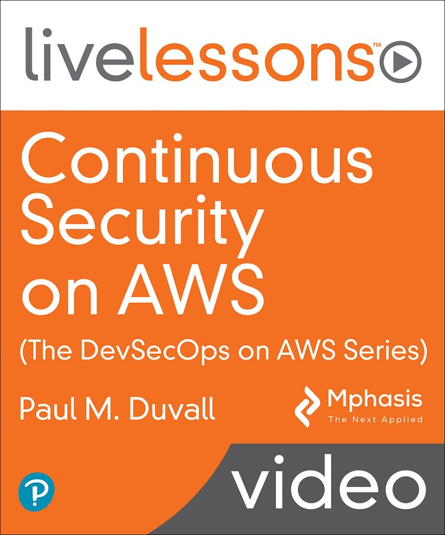 Continuous Security on AWS (The DevSecOps on AWS Series) LiveLessons (Video Training)