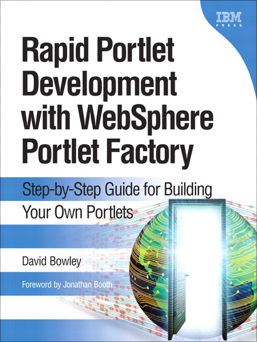 Rapid Portlet Development with WebSphere Portlet Factory: Step-by-Step Guide for Building Your Own Portlets