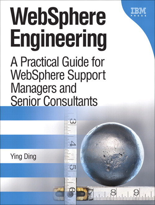 WebSphere Engineering: A Practical Guide for WebSphere Support Managers and Senior Consultants