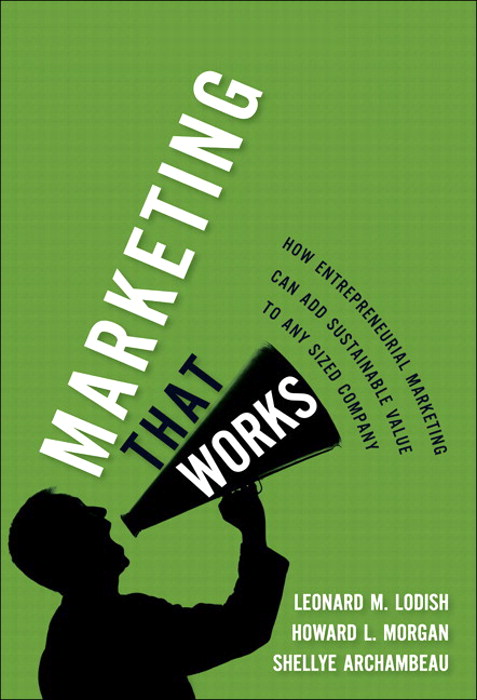 Marketing That Works: How Entrepreneurial Marketing Can Add Sustainable Value to Any Sized Company (paperback)