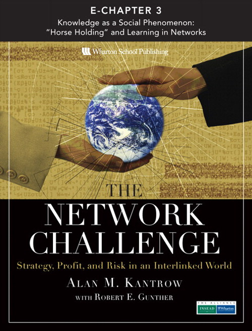 "Network Challenge (Chapter 3), The: Knowledge as a Social Phenomenon: ""Horse Holding"" and Learning in Networks"