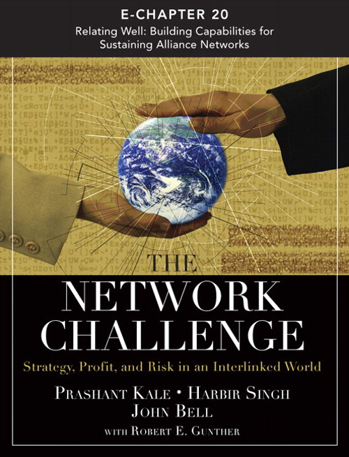 Network Challenge (Chapter 20), The: Relating Well: Building Capabilities for Sustaining Alliance Networks