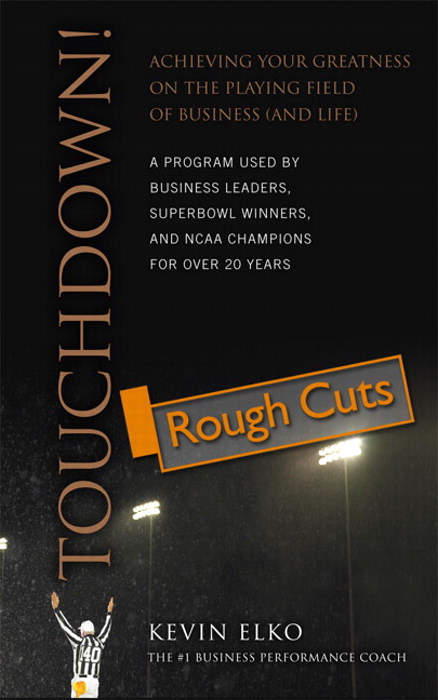 Touchdown!: Achieving Your Greatness on the Playing Field of Business (and Life), Rough Cuts