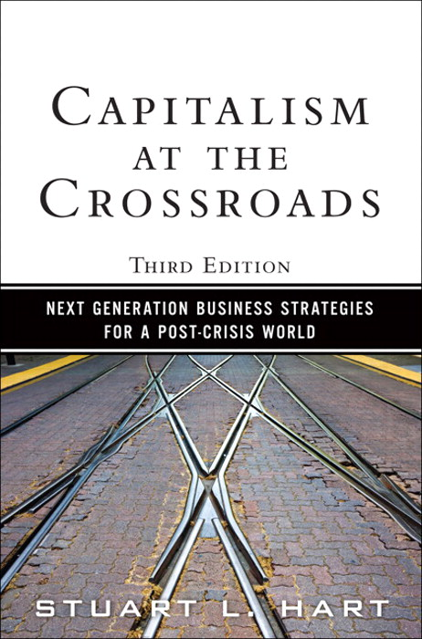 Capitalism at the Crossroads: Next Generation Business Strategies for a Post-Crisis World, 3rd Edition