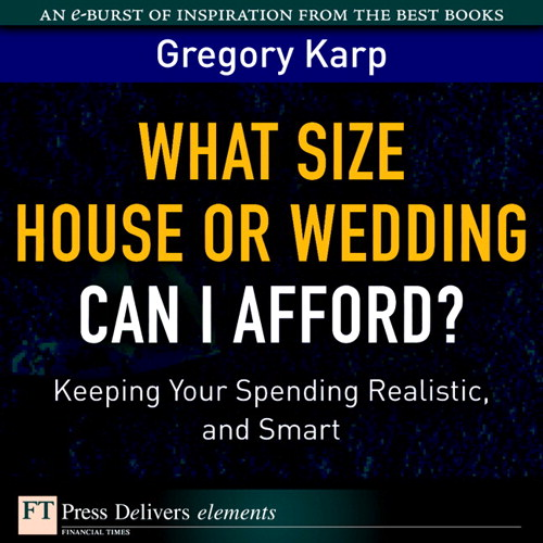 What Size House or Wedding Can I Afford? Keeping Your Spending Realistic, and Smart