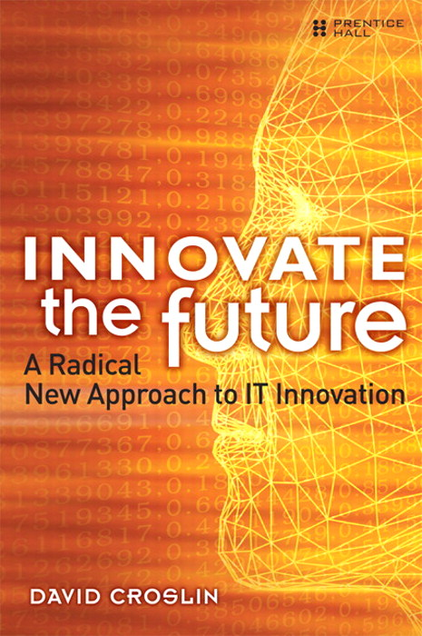 Innovate the Future: A Radical New Approach to IT Innovation