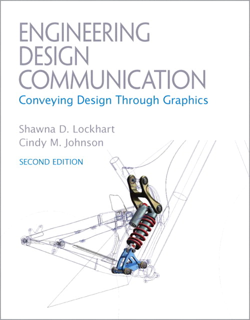 Engineering Design Communications: Conveying Design Through Graphics, 2nd Edition