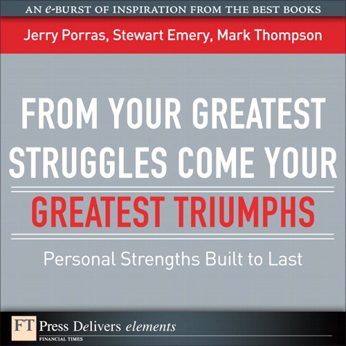 From Your Greatest Struggles Come Your Greatest Triumphs: Personal Strengths Built to Last