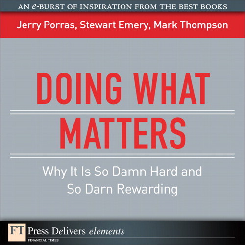 Doing What Matters: Why It Is So Damn Hard and So Darn Rewarding