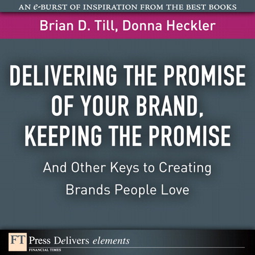 Delivering the Promise of Your Brand, Keeping the Promise. . .and Other Keys to Creating Brands People Love