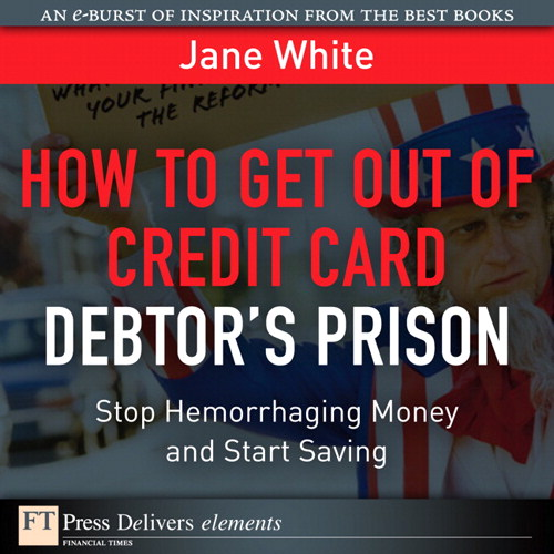 How to Get Out of Credit Card Debtor's Prison: Stop Hemorrhaging Money and Start Saving