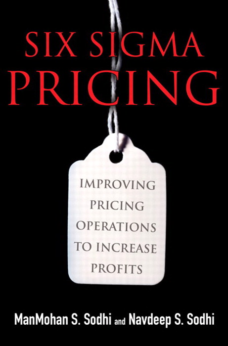 Six Sigma Pricing: Improving Pricing Operations to Increase Profits (paperback)