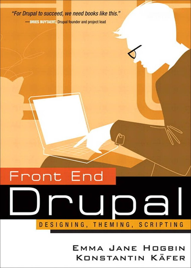 Front End Drupal: Designing, Theming, Scripting