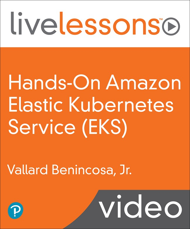 Hands-On Amazon Elastic Kubernetes Service (EKS) LiveLessons: Running Microservices