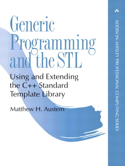Generic Programming and the STL: Using and Extending the C++ Standard Template Library