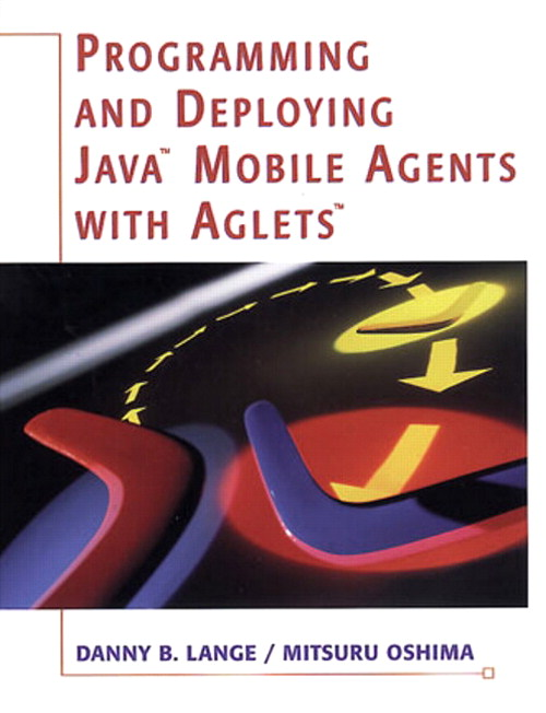 Programming and Deploying Java™ Mobile Agents with Aglets™