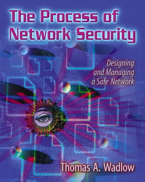 Process of Network Security, The: Designing and Managing a Safe Network