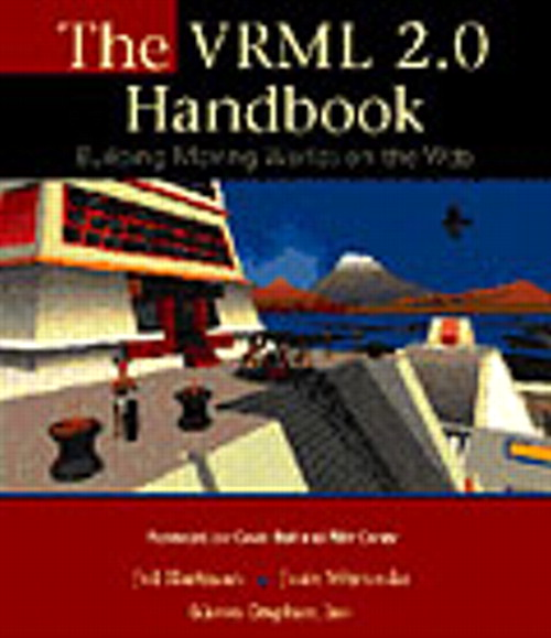 VRML 2.0 Handbook, The: Building Moving Worlds on the Web