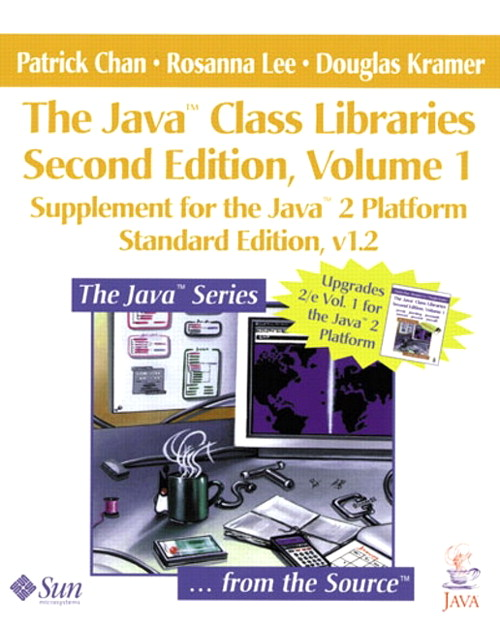 Java™ Class Libraries, Volume 1, The: Supplement for the Java™ 2 Platform, Standard Edition, v1.2