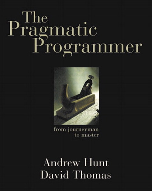 Pragmatic Programmer, The: From Journeyman to Master