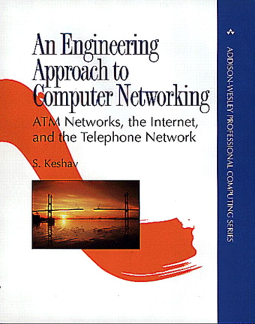 Engineering Approach to Computer Networking, An: ATM Networks, the Internet, and the Telephone Network