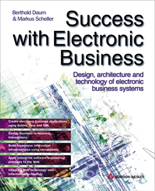 Success with Electronic Business: Design, Architecture and Technology of Electronic Business Systems
