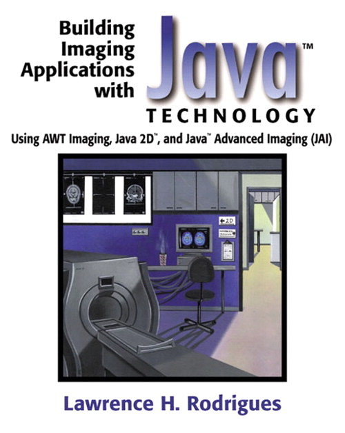 Building Imaging Applications with Java™ Technology: Using AWT Imaging, Java 2D™, and Java™ Advanced Imaging (JAI)