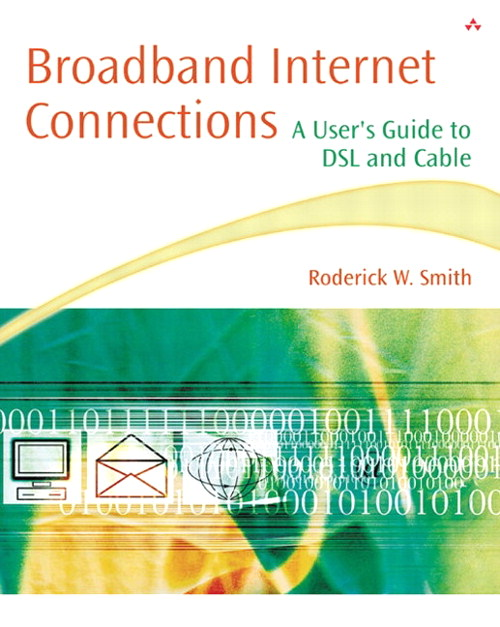 Broadband Internet Connections: A User's Guide to DSL and Cable