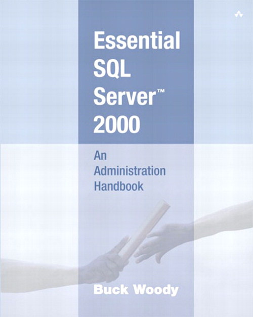 Essential SQL Server™ 2000: An Administration Handbook
