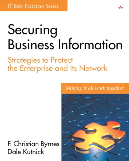 Securing Business Information: Strategies to Protect the Enterprise and Its Network
