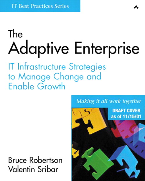 Adaptive Enterprise, The: IT Infrastructure Strategies to Manage Change and Enable Growth