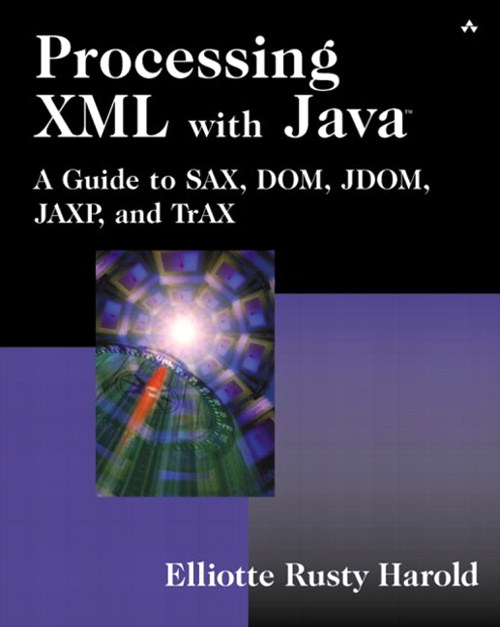 Processing XML with Java™: A Guide to SAX, DOM, JDOM, JAXP, and TrAX