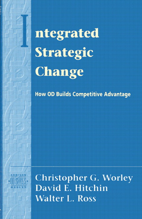 Integrated Strategic Change: How Organizational Development Builds Competitive Advantage (Prentice Hall Organizational Development Series)