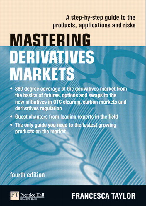 Mastering Derivatives Markets: A Step-by-Step Guide to the Products, Applications and Risks, 4th Edition