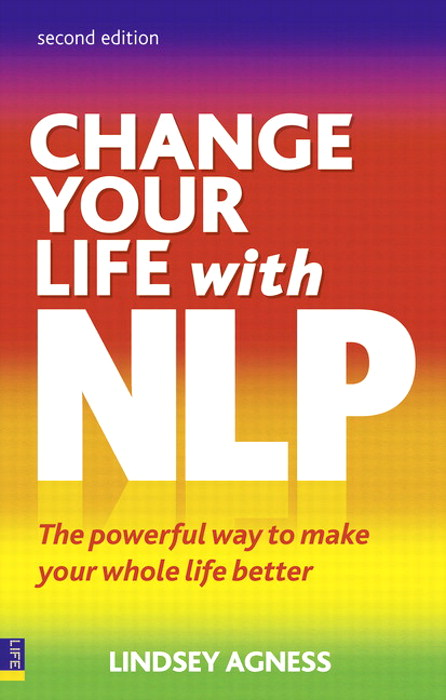 Change Your Life with NLP 2e: The Powerful Way to Make Your Whole Life Better, 2nd Edition