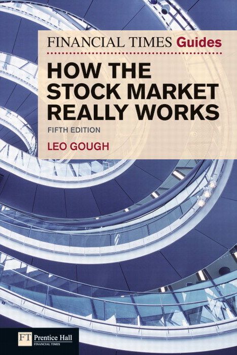 Financial Times Guide to How the Stock Market Really Works: FT Guide to How the Stock Market Really Works, 5th Edition