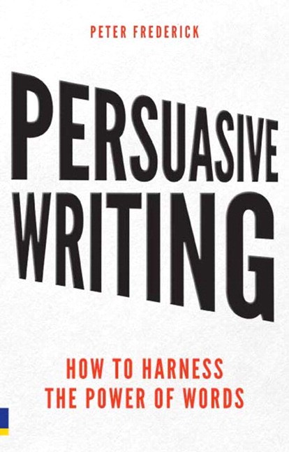 Persuasive Writing PDF eBook: How to harness the power of words