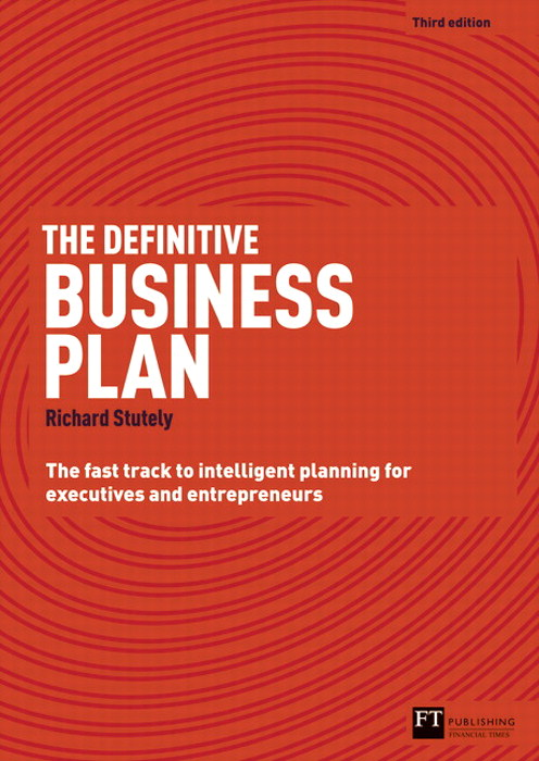 The Definitive Business Plan: The Fast Track to Intelligent Planning for Executives and Entrepreneurs, 3rd Edition