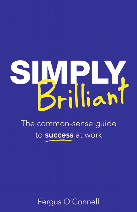 Simply Brilliant: The common-sense guide to success at work, 4th Edition