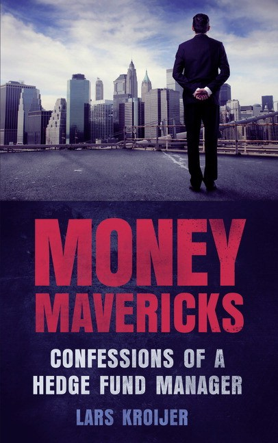 Money Mavericks: Confessions of a Hedge Fund Manager, 2nd Edition