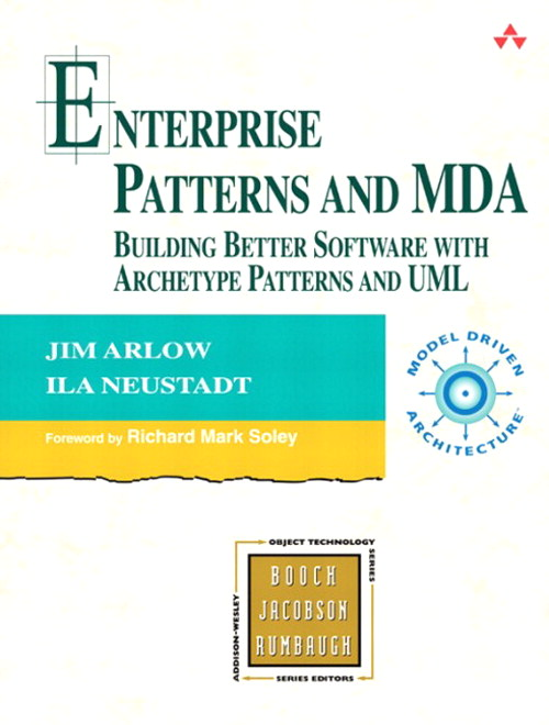 Enterprise Patterns and MDA: Building Better Software with Archetype Patterns and UML
