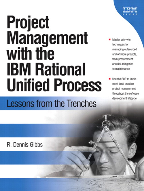 Project Management with the IBM Rational Unified Process: Lessons From The Trenches