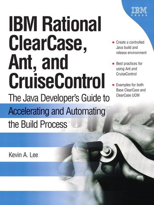 IBM Rational ClearCase, Ant, and CruiseControl: The Java Developer's Guide to Accelerating and Automating the Build Process
