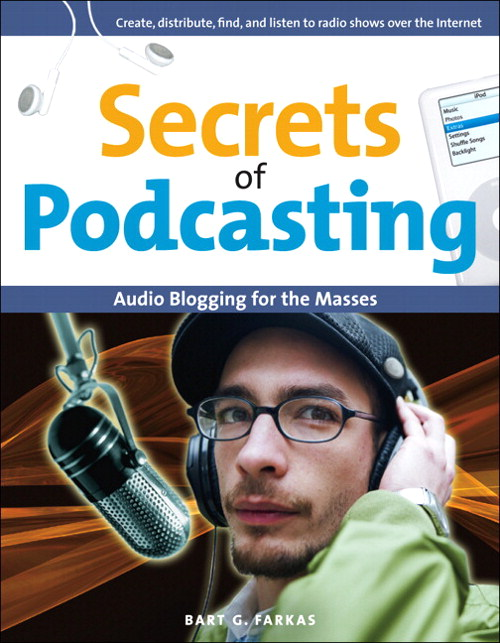 Secrets of Podcasting: Audio Blogging for the Masses
