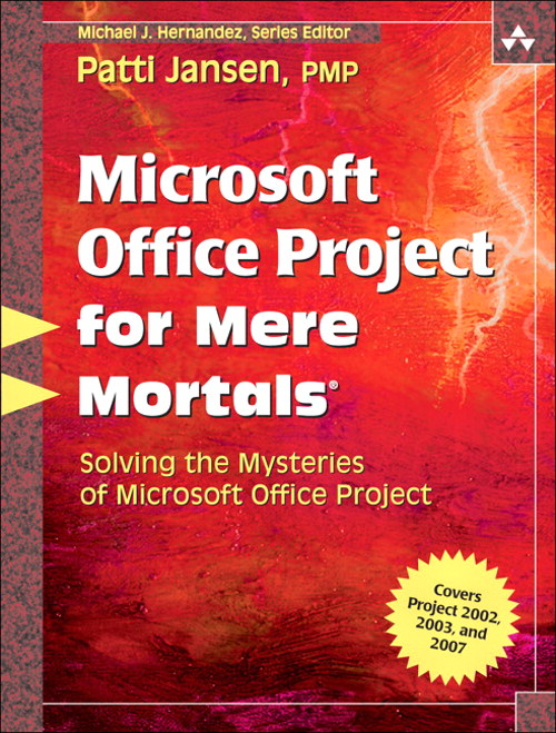 Microsoft Office Project for Mere Mortals: Solving the Mysteries of Microsoft Office Project