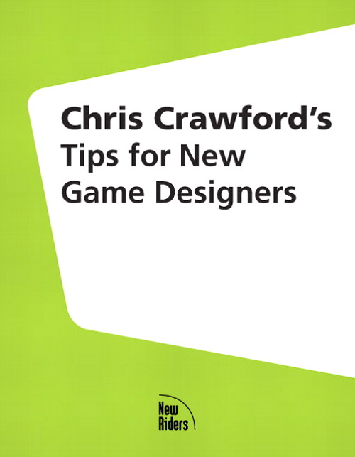 Chris Crawford's Tips for New Game Designers