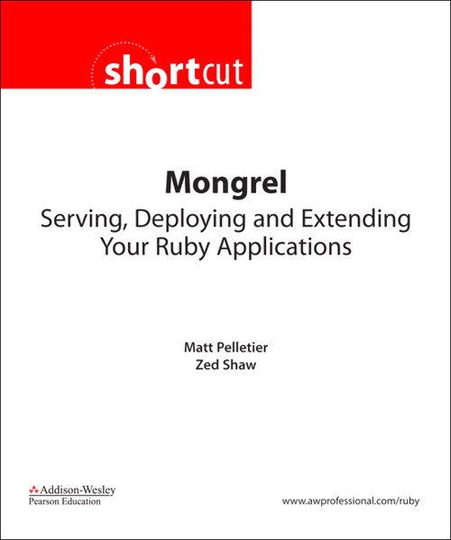 Mongrel (Digital Shortcut): Serving, Deploying, and Extending Your Ruby Applications