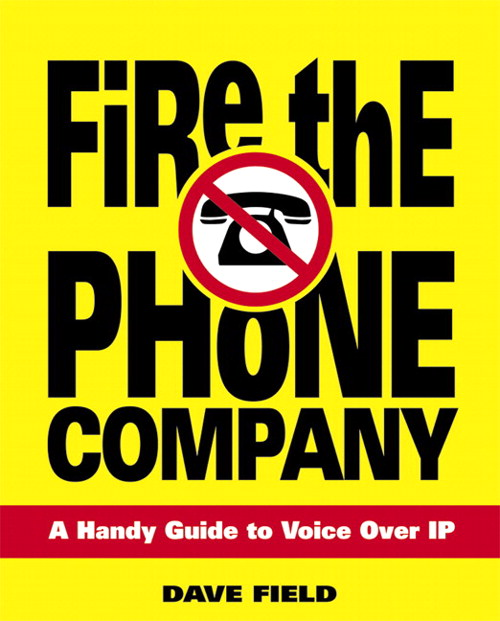 Fire the Phone Company: A Handy Guide to Voice Over IP